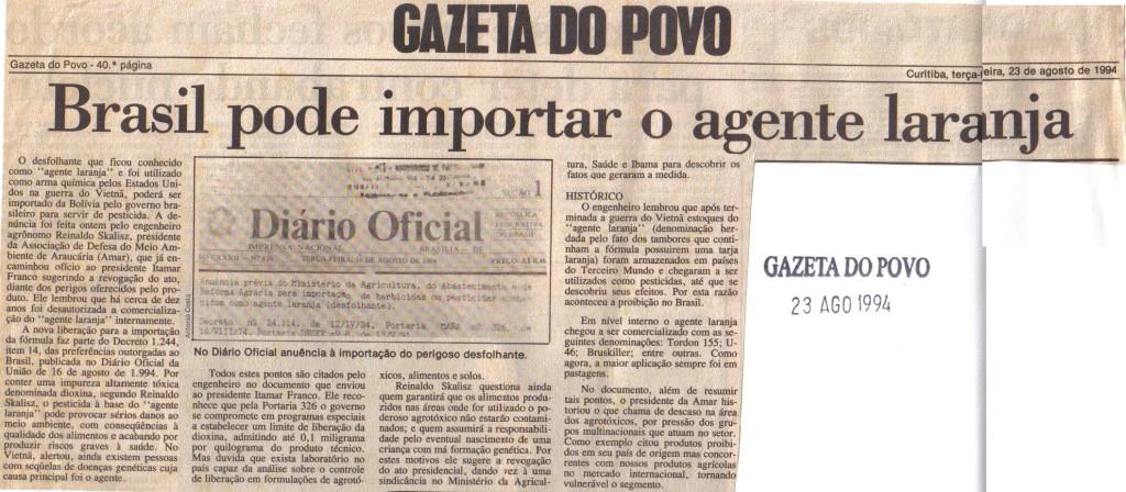 O agente laranja foi proibido no Brasil em 1977, mas o governo tentou adquiri-lo para uso como pesticida em 1994. Quanto a isso, importa lembrar que o Brasil é um dos países mais permissivos com relação ao uso de venenos na produção de alimentos.